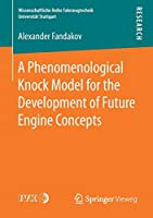 A Phenomenological Knock Model for the Development of Future Engine Concepts (Wissenschaftliche Reihe Fahrzeugtechnik Universitaet Stuttgart)
