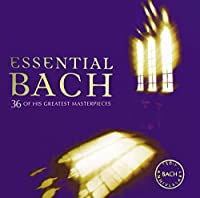 Essential Bach: 36 Greatest Masterpieces