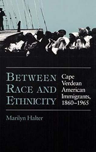 Between Race and Ethnicity: Cape Verdean American Immigrants, 1860-1965 (Statue of Liberty-Ellis Island Centennial)