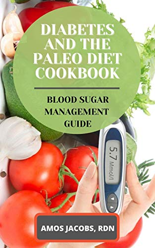 DIABETES AND THE PALEO DIET COOKBOOK: BLOOD SUGAR MANAGEMENT GUIDE