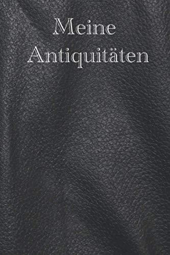 Meine Antiquitäten - katalogisiere deine persönliche Antiquitäten, 120 Seiten Art Logbuch, Notizbuch, Antiquität