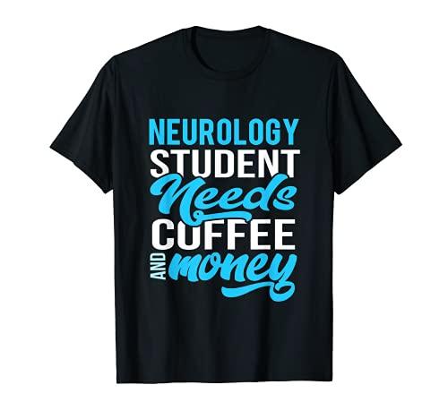 Neurologie Student Bedürfnisse Kaffee und Geld Geschenk T-Shirt