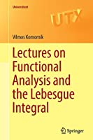 Lectures on Functional Analysis and the Lebesgue Integral (Universitext)