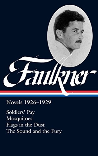William Faulkner: Novels 1926-1929: Soldiers' Pay / Mosquitoes / Flags in the Dust / The Sound and the Fury (Library of America)