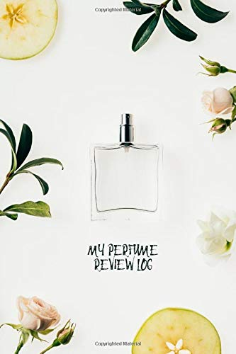 My Perfume Review Log: Perfume Tester Notebook, Essential Oils, Fragrance Aromatherapy, Scents, Cologne, Black Currant, Plum, Rose, Jasmine, Amber, ... (Perfumes and Fragrance Oils, Band 20)