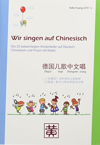 Wir singen auf Chinesisch: Die 20 bekanntesten Kinderlieder auf Deutsch, Chinesisch und Pinyin mit Noten
