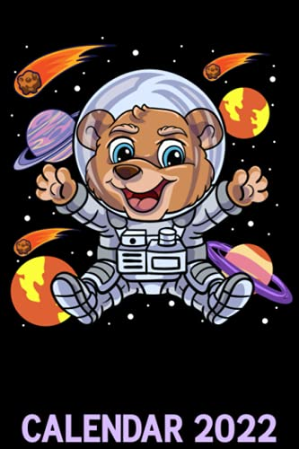 Calendar 2022: Space Lover Kids Funny Teddy Bear Spaceman Future Astronaut Themed Calendar 2022 Cover Appointment Planner Book & Organizer For Daily Notes