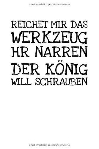Reichet Mir Das Werkzeug Hr Narren Der König Will: Notizbuch Journal Tagebuch 100 linierte Seiten | 6x9 Zoll (ca. DIN A5)