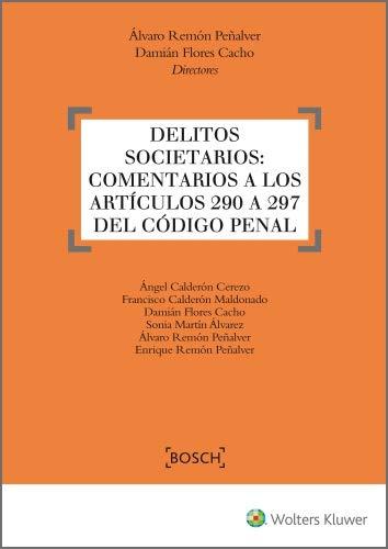 Delitos Societarios: Comentarios a los artículos 290 a 297 del Código Penal eBook: Remón Peñalver, Álvaro, Flores Cacho, Damián, Wolters Kluwer España: Amazon.es: Tienda Kindle