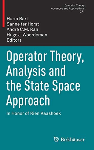 Operator Theory, Analysis and the State Space Approach: In Honor of Rien Kaashoek (Operator Theory: Advances and Applications, 271, Band 271)