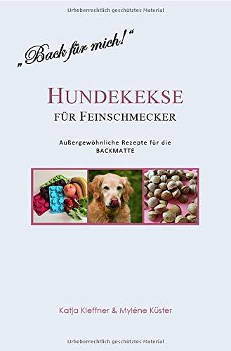 Hundekekse für Feinschmecker - Außergewöhnliche Rezepte für die BACKMATTE: gesund - ausgefallen - glutenfrei - gelingsicher
