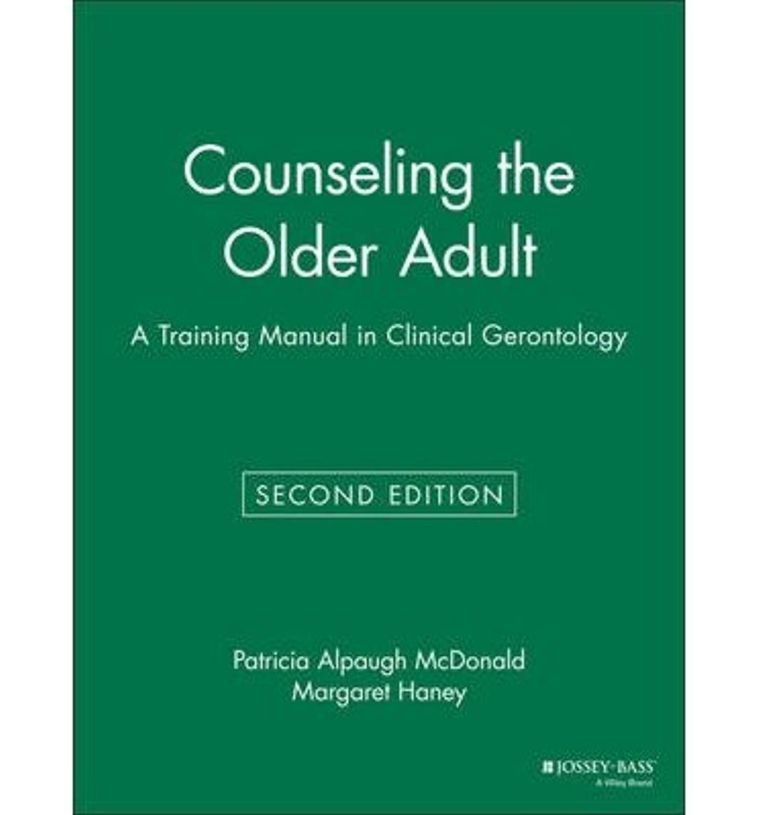 [Counseling the Older Adult: A Training Manual in Clinical Gerontology] [Author: McDonald, Patricia Alpaugh] [October, 1997]