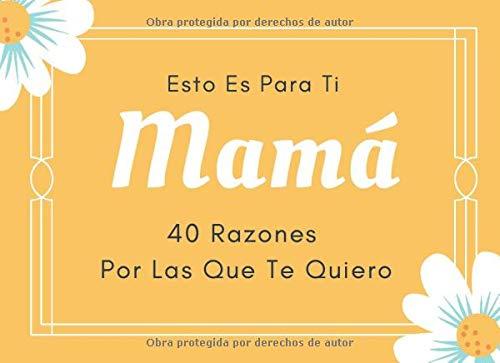 Esto Es Para Ti Mamá 40 Razones Por Las Que Te Quiero: Lindo Libro Personalizado Para Mamá Para Rellenar,  Regalo Original Para El Dia De La Madre O Cumpleaños De Mamá