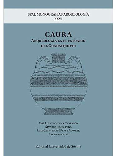 CAURA. ARQUEOLOGÍA EN EL ESTUARIO DEL GUADALQUIVIR: 26 (SPAL Monografías Arqueología)