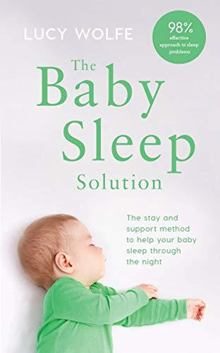 The Baby Sleep Solution: The stay-and-support method to help your baby sleep through the night (English Edition)
