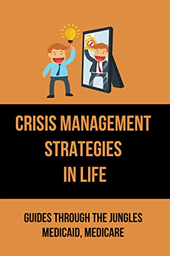 Crisis Management Strategies In Life: Guides Through The Jungles Medicaid, Medicare: Prepare For Trouble Make In Life (English Edition)