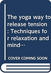 The yoga way to release tension: Techniques for relaxation and mind control: Rachel Carr