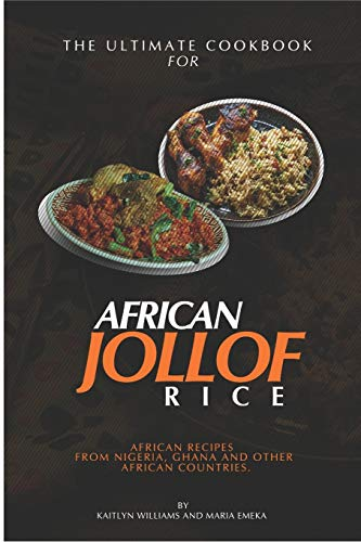 The Ultimate Cookbook for African Jollof rice: African Recipes from Ghana, Nigeria and other African countries