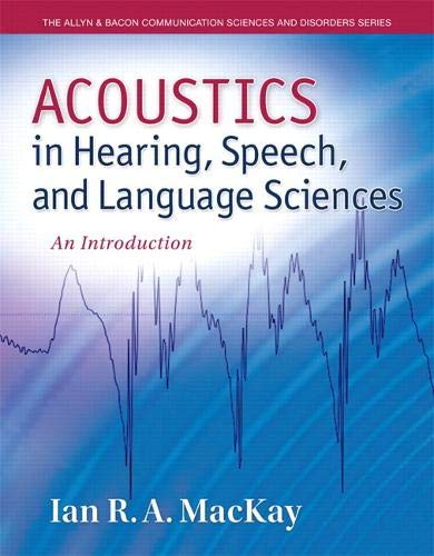 Compare Textbook Prices for Acoustics in Hearing, Speech and Language Sciences: An Introduction, Loose-Leaf Version Allyn & Bacon Communication Sciences and Disorders 1 Edition ISBN 9780132897082 by MacKay, Ian
