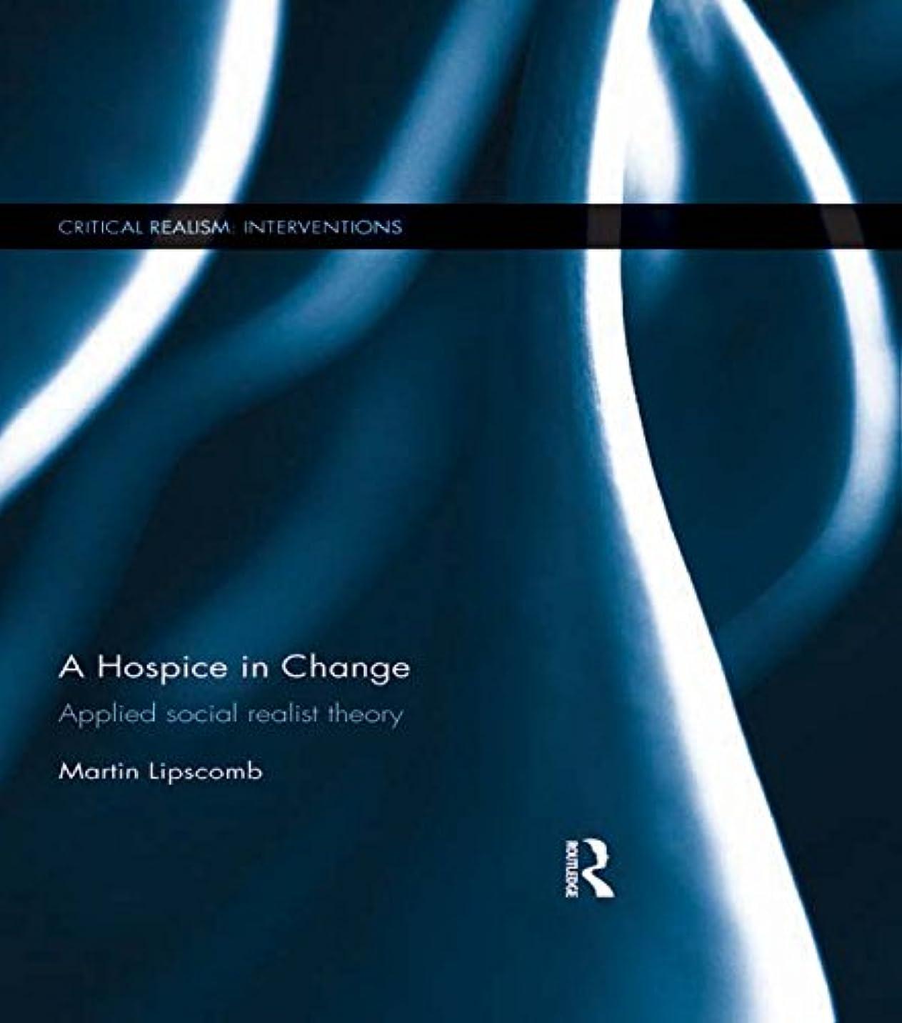 ベイビーカレッジ一次A Hospice in Change: Applied Social Realist Theory (Critical Realism: Interventions (Routledge Critical Realism)) (English Edition)