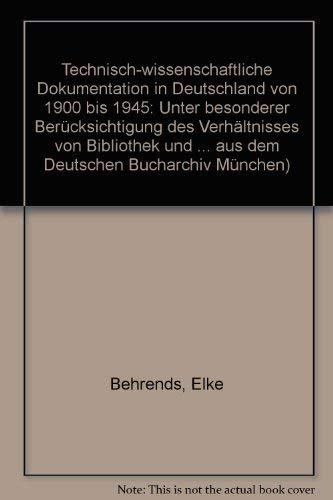 Technisch-wissenschaftliche Dokumentation in Deutschland von 1990 bis 1945: Unter besonderer Berücksichtigung des Verhältnisses von Bibliothek und ... dem Deutschen Bucharchiv München, Band 51)