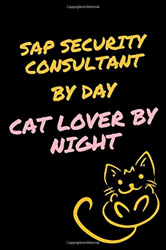 SAP SECURITY CONSULTANT By Day,  Cat Lover By Night: Journal Gifts for SAP SECURITY CONSULTANT Lovers, Notebook For Men Women, Funny Gift Idea