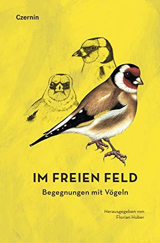 Im freien Feld: Begegnungen mit Vögeln (German Edition)