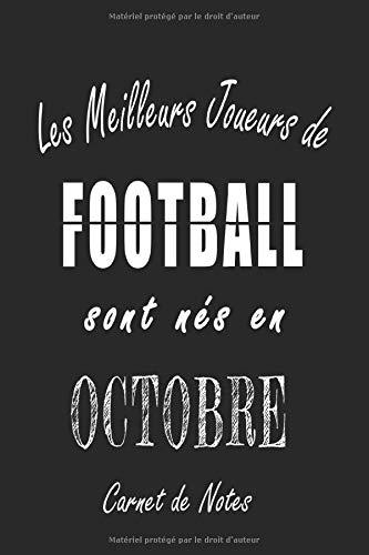 Les Meilleurs Joueurs de FOOTBALL sont nés en Octobre carnet de notes: Carnet de note pour les joureurs de FOOTBALL nés en Octobre cadeaux pour un ... quelqu'un de la famille né en Octobre