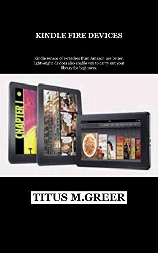 KINDLE FIRE DEVICES: Kindle sensor of e-readers from Amazon are better, lightweight devices also enable you to carry out your library for beginners. (English Edition)