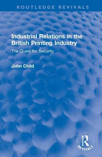 Industrial Relations in the British Printing Industry: The Quest for Security (Routledge Revivals)