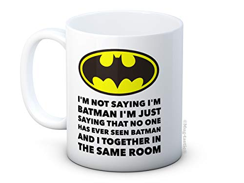 I'm Not Saying I'm Batman, I'm Just Saying that no one has Ever Seen Batman and I Together in the Same Room - de haute qualité tasse à thé café