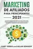 MARKETING DE AFILIADOS PARA PRINCIPIANTES 2021: La guía definitiva para tener éxito en la publicidad, dominar las redes sociales, hacer crecer su marca, sus ventas y ganancias como ingresos pasivos