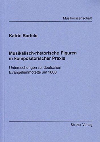 Musikalisch-rhetorische Figuren in kompositorischer Praxis - Untersuchungen zur deutschen Evangelienmotette um 1600 (Berichte aus der Musikwissenschaft)