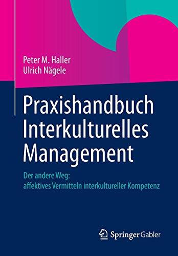 Praxishandbuch Interkulturelles Management: Der andere Weg: Affektives Vermitteln interkultureller Kompetenz