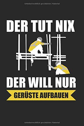 Der Tut Nix Der WIll Nur Gerüste Bauen: Gerüstbauer & Gerüstbau Notizbuch 6'x9' Gerüst Geschenk für & Handwerker