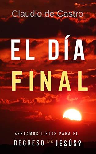 El Día Final: ¿Estamos listos para el Regreso de Jesús? (Las Profecías del Fin) (Spanish Edition)