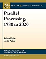 Parallel Processing, 1980 to 2020 (Synthesis Lectures on Computer Architecture)