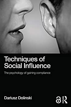 Techniques of Social Influence: The psychology of gaining compliance by [Dariusz Dolinski]
