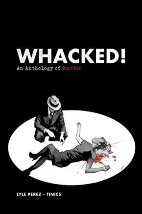 Whacked! An Anthology of Murder