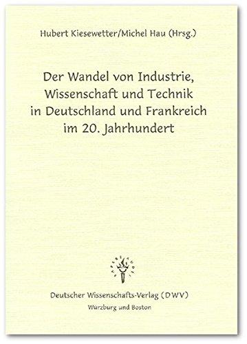 Der Wandel von Industrie, Wissenschaft und Technik in Deutschland und Frankreich im 20. Jahrhundert