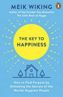 The Key to Happiness: How to Find Purpose by Unlocking the Secrets of the World's Happiest People