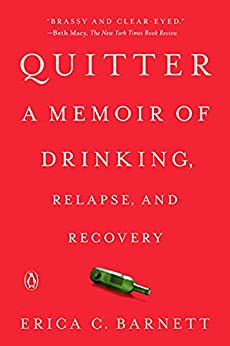 Quitter: A Memoir of Drinking, Relapse, and Recovery by [Erica C. Barnett]