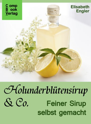 Holunderblütensirup & Co.: Feiner Sirup selbst gemacht (Lieblingsrezepte 1)