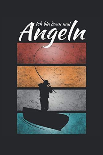 Ich bin dann mal Angeln: Cooles Vintage Angler Fangbuch zum Fische Angeln gehen und Fische fangen. Ideal als Notizbuch und Männer Geschenke für Papa ... 6'' x 9'' (15,24cm x 22,86cm) DIN A5 Kariert