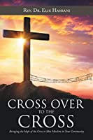 Cross over to the Cross: Bringing the Hope of the Cross to Shia Muslims in Your Community