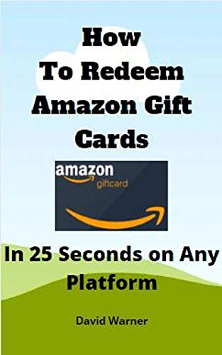 How to Redeem Amazon Gift Cards: In 25 Seconds on Any Platform (English Edition)