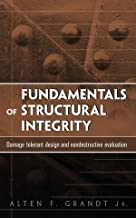Fundamentals of Structural Integrity: Damage Tolerant Design and Nondestructive Evaluation 1st edition by Grandt Jr., Alten F. (2003) Hardcover