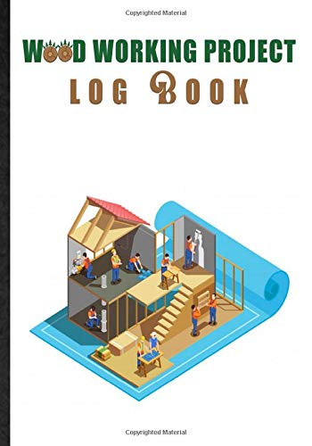 Woodworking Project Log Book. Practical Project Organizer For Woodworker & Carpenter: Tool To Record Woodworking Sketch, Tool & Material. Useful Gift ... Hobbyist, Crafter & Furniture Cabinet Maker
