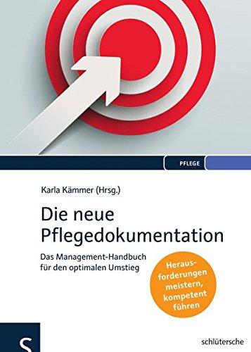 Die neue Pflegedokumentation: Das Management-Handbuch für den optimalen Umstieg. Herausforderungen meistern, kompetent führen