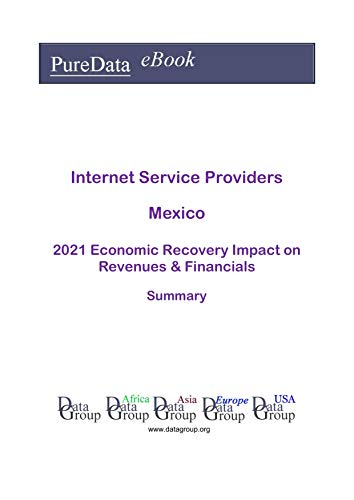 Internet Service Providers Mexico Summary: 2021 Economic Recovery Impact on Revenues & Financials (English Edition)